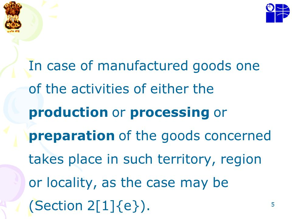 In case of manufactured goods one of the activities of either the production or processing or preparation of the goods concerned takes place in such territory, region or locality, as the case may be (Section 2[1]{e}).